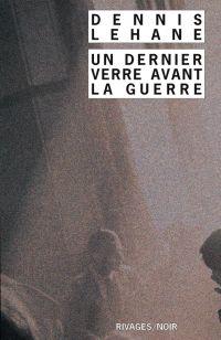 Un Dernier verre avant la guerre | Lehane, Dennis (1965-....). Auteur