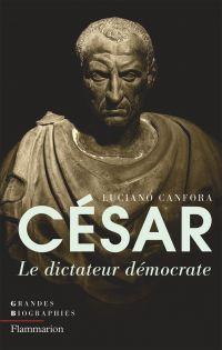 César. Le dictateur démocrate | Canfora, Luciano (1942-....). Auteur