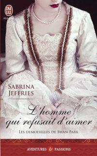 Les demoiselles de Swan Park (Tome 3) - L'homme qui refusait d'aimer   Jeffries, Sabrina. Auteur