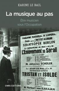 Musique au pas. Etre musicien en France sous l'Occupation (La)