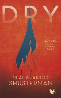 Dry - édition française | Shusterman, Neal (1962-....). Auteur