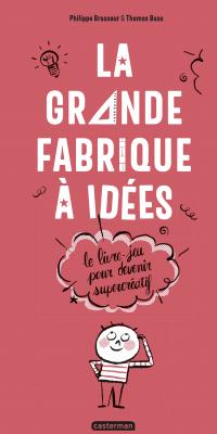 La Grande Fabrique à idées - Le livre-jeu pour devenir supercréatif