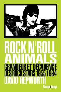 Rock'n'roll animals : grandeur et décadence des rock stars : 1955-1994