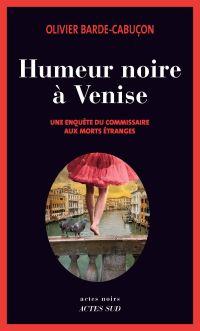 Humeur noire à Venise | Barde-Cabuçon, Olivier. Auteur