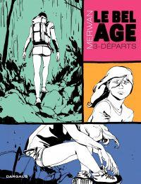 Le Bel âge  - Tome 3 - Départs | Merwan (1978-....). Auteur