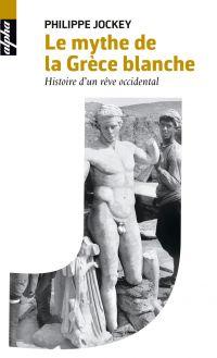 Le mythe de la Grèce blanch...