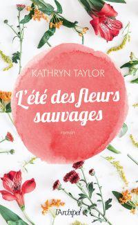 L'été des fleurs sauvages | Taylor, Kathryn. Auteur
