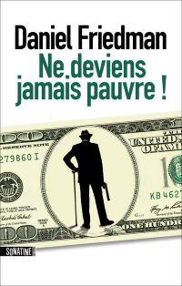 Ne deviens jamais pauvre ! | Friedman, Daniel (1980-....). Auteur
