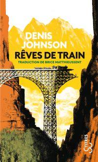 Rêves de train | Johnson, Denis (1949-2017). Auteur