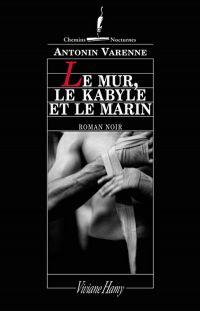 Le Mur, le Kabyle et le Marin | Varenne, Antonin