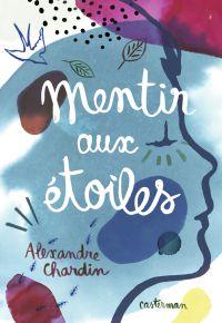 Mentir aux étoiles | Chardin, Alexandre. Auteur