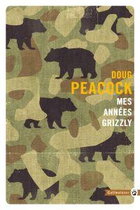Mes années grizzly | Peacock, Doug (1942-....). Auteur