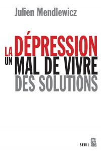 La dépression - Un mal de vivre, des solutions