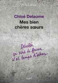 Mes bien chères soeurs | Delaume, Chloé (1973-....). Auteur