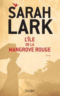 L'île de la mangrove rouge | Lark, Sarah (1958-....). Auteur
