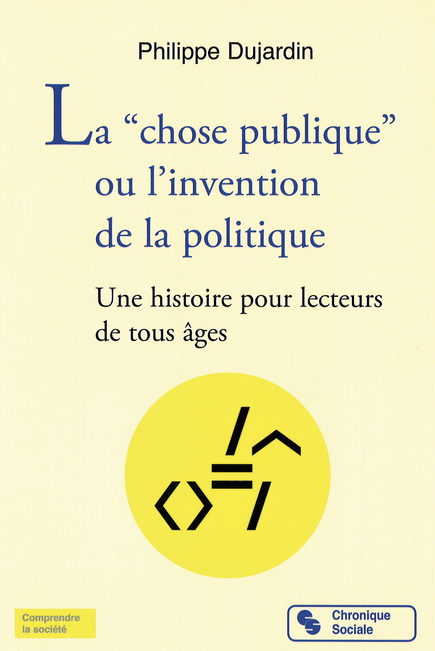 "La ""chose publique"" ou l'invention de la politique"