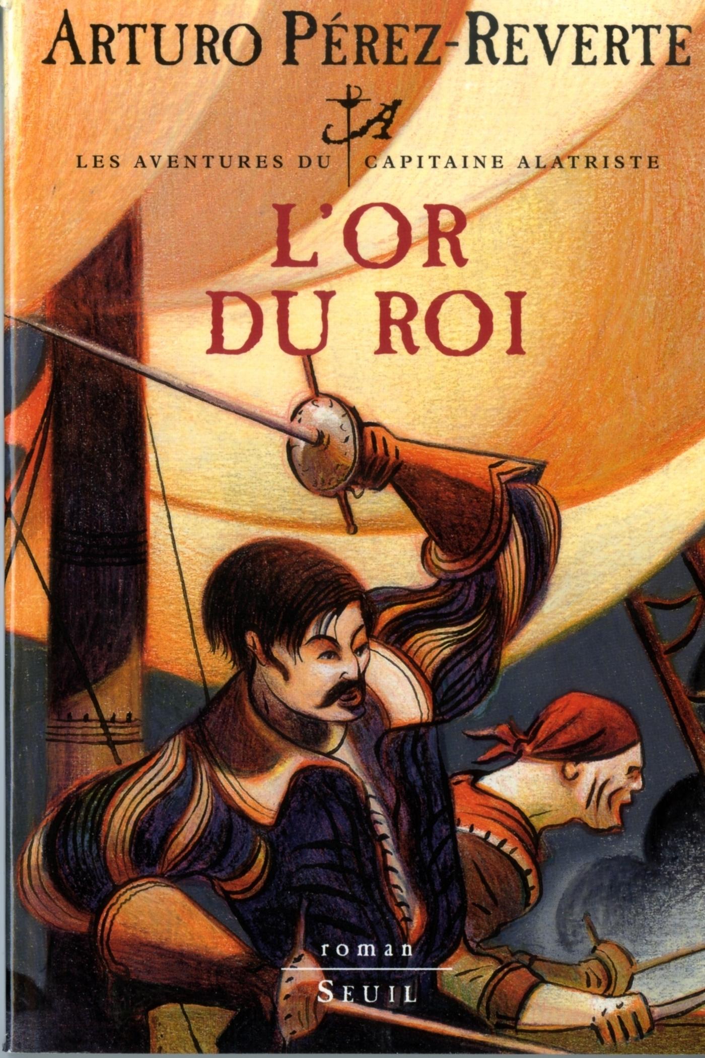 L'Or du roi, Les Aventures du Capitaine Alatriste, t. 4 | Pérez-Reverte, Arturo