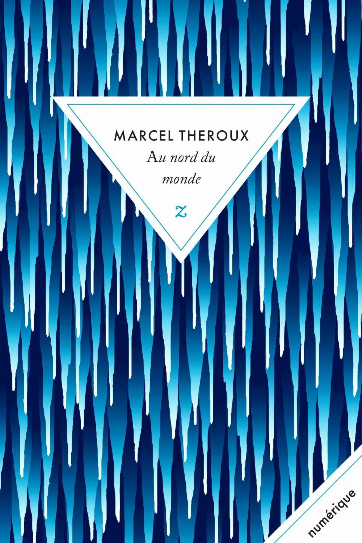Au nord du monde | Theroux, Marcel. Auteur