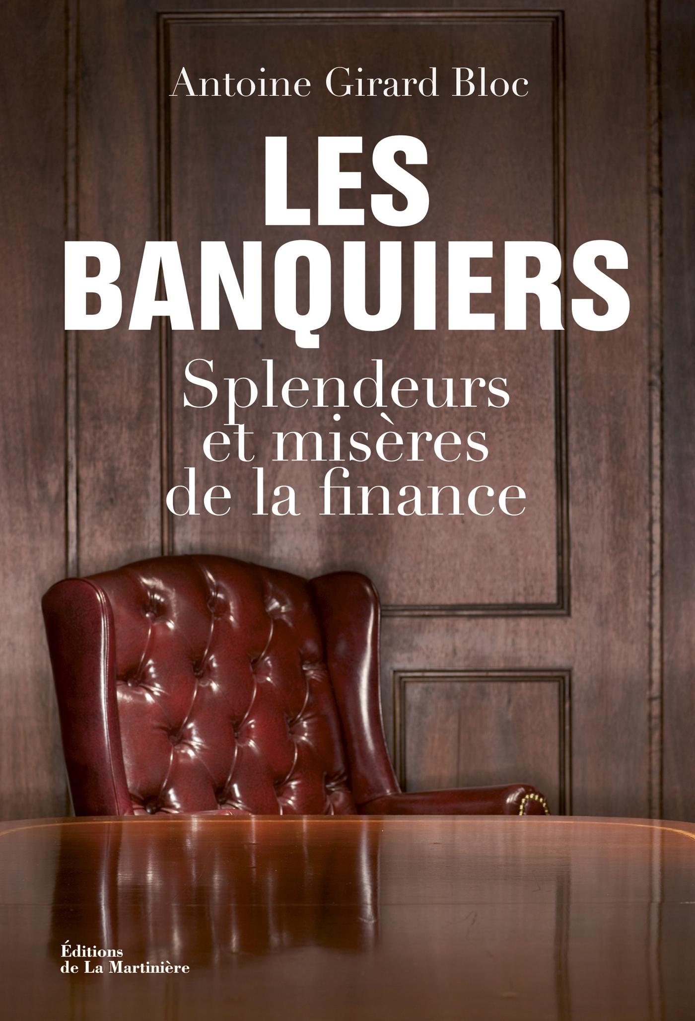 Les Banquiers. Splendeurs et misères de la finance