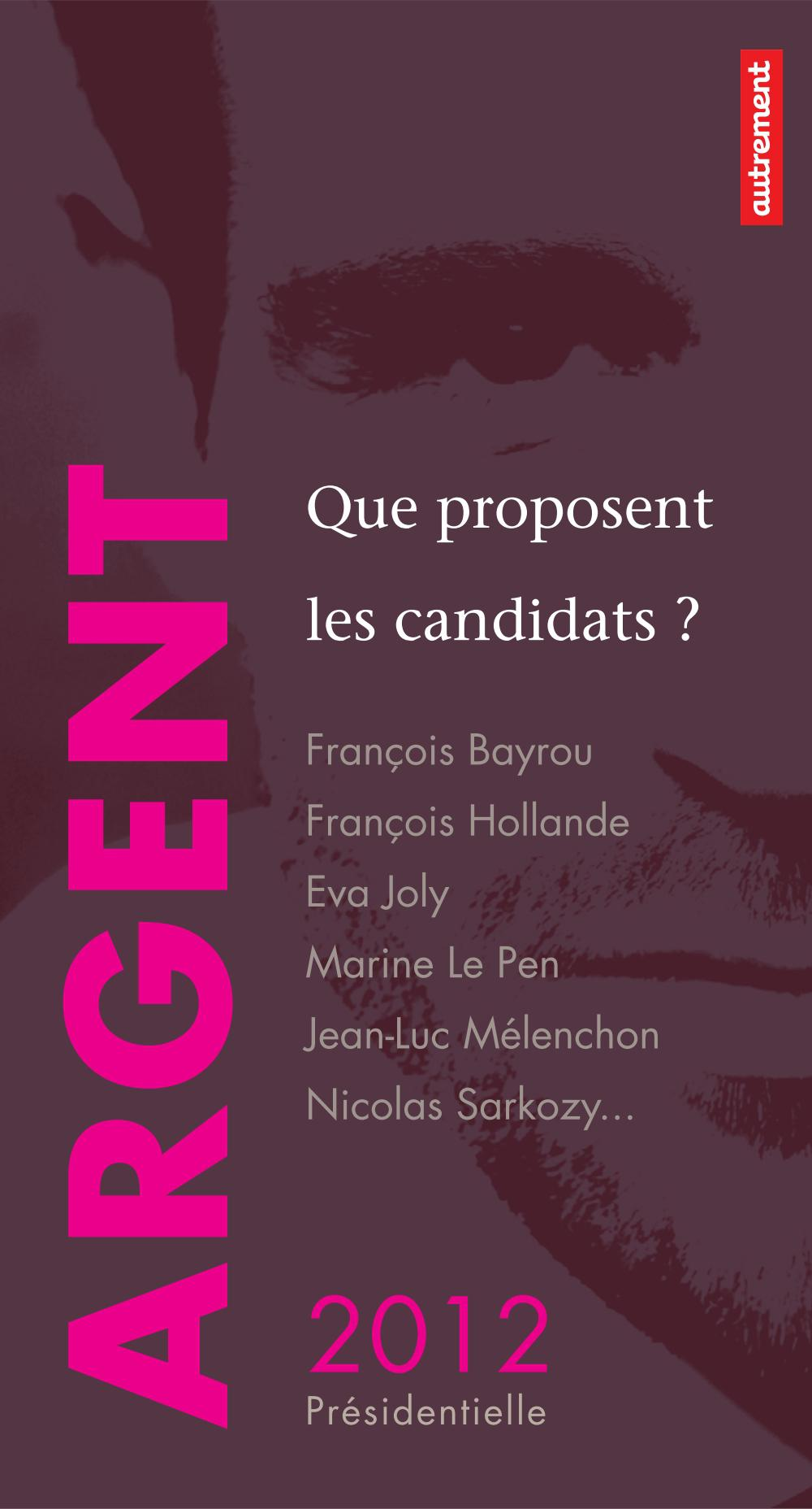 Argent : que proposent les candidats ?, FRANÇOIS BAYROU, FRANÇOIS HOLLANDE, EVA JOLY, MARINE LE PEN, JEAN-LUC MÉLENCHON, NICOLAS SARKOZY