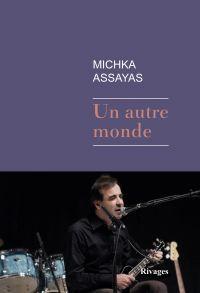 Un autre monde | Assayas, Michka (1958-....). Auteur