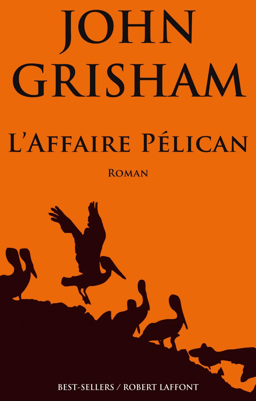 L'Affaire Pélican | Grisham, John (1955-....). Auteur