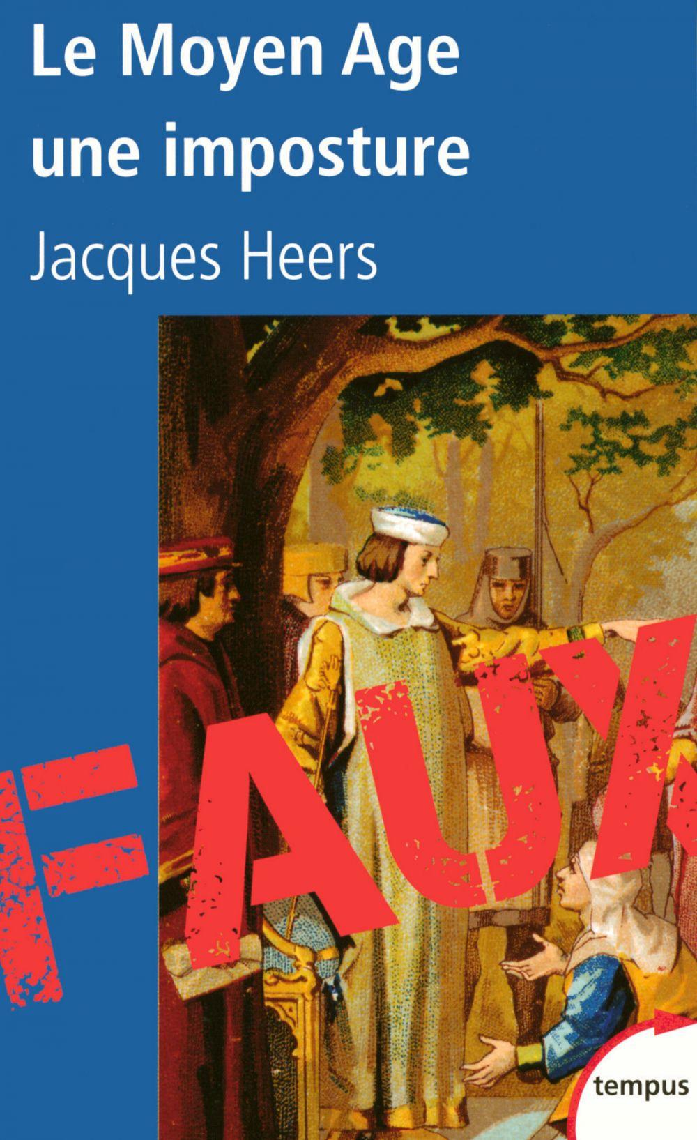 Le Moyen Age, une imposture   HEERS, Jacques. Auteur