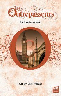 Les Outrepasseurs - tome 3 Le Libérateur