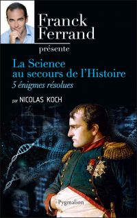 La science au secours de l'Histoire. Cinq énigmes résolues