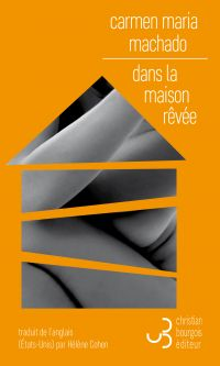 Dans la maison rêvée | Machado, Carmen Maria (1986-....). Auteur