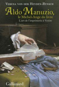 Aldo Manuzio, le Michel-Ange du livre | Heyden-Rynsch, Verena von der (1941-....). Auteur