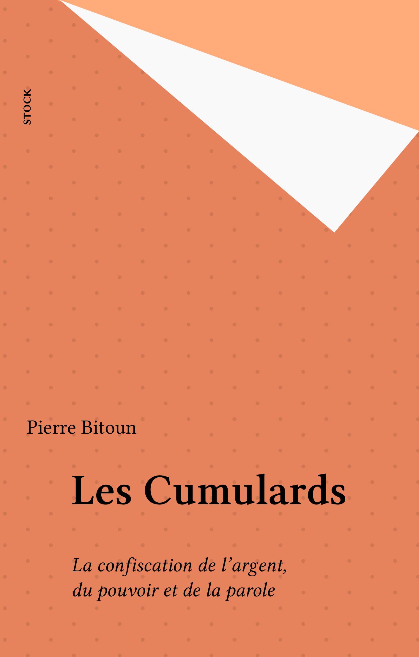 Les Cumulards, LA CONFISCATION DE L'ARGENT, DU POUVOIR ET DE LA PAROLE