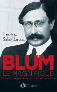 Blum le magnifique | Salat-Baroux, Frédéric (1963-....). Auteur