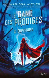 Le gang des prodiges - tome 3 : Supernova | MEYER, Marissa. Auteur