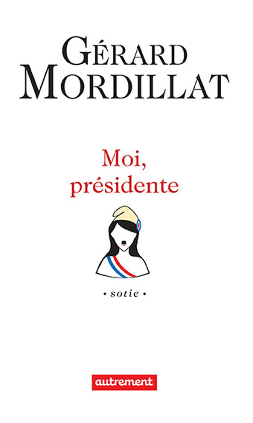 Moi, présidente | Mordillat, Gérard (1949-....). Auteur