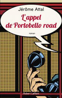 L'Appel de Portobello road | ATTAL, Jérôme. Auteur