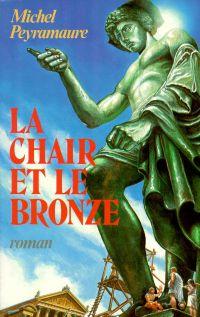 La Chair et le bronze | PEYRAMAURE, Michel. Auteur