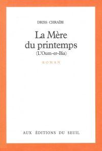 La Mère du printemps (L'Oum-er-Bia) | Chraïbi, Driss. Auteur