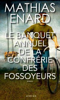 Le Banquet annuel de la Confrérie des fossoyeurs | Enard, Mathias. Auteur