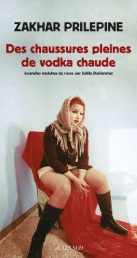 Des chaussures pleines de vodka chaude | Prilepine, Zakhar (1975-....). Auteur