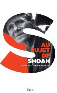 Au sujet de Shoah. Le film ...