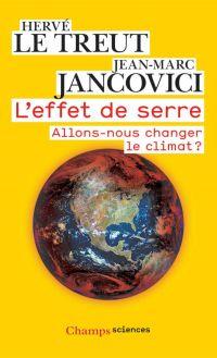 L'effet de serre. Allons-nous changer le climat ? | Le Treut, Hervé (1956-....). Auteur