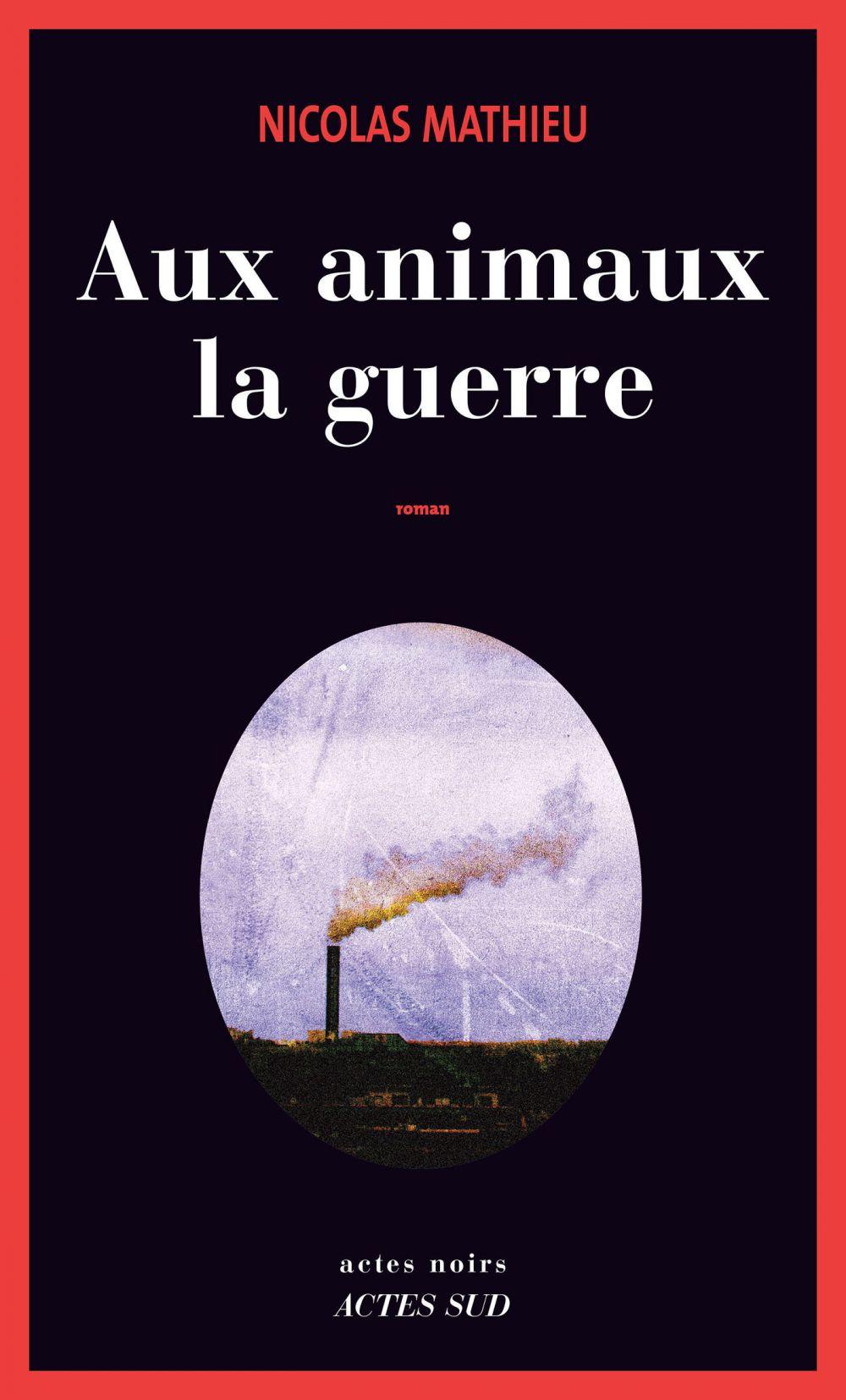 Aux animaux la guerre | Mathieu, Nicolas (1978-....). Auteur