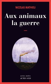 Aux animaux la guerre | Mathieu, Nicolas. Auteur