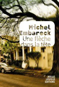 Une flèche dans la tête | Embareck, Michel. Auteur