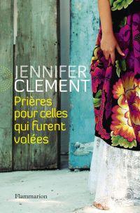 Prières pour celles qui furent volées | Clement, Jennifer. Auteur