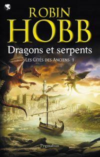 Les Cités des Anciens (Tome 1) - Dragons et serpents | Hobb, Robin. Auteur