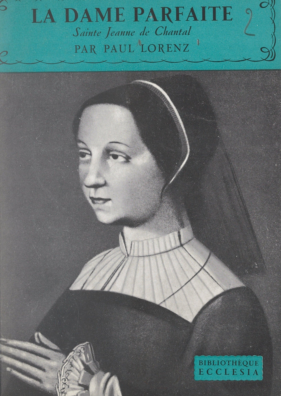 La dame parfaite : Sainte J...