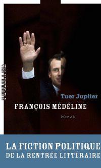 Tuer Jupiter | Médéline, François. Auteur