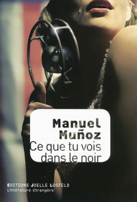 Ce que tu vois dans le noir | Munoz, Manuel (1972-....). Auteur